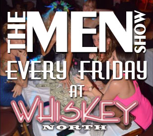 Men Show at Whiskey North Every Friday