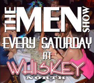 Men Show at Whiskey North Every Satursday